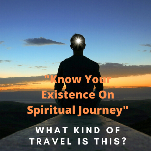 Know Your Existence On Spiritual Journey